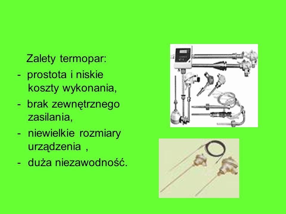 Zalety termopar: - prostota i niskie koszty wykonania, - brak zewnętrznego zasilania, niewielkie rozmiary urządzenia ,