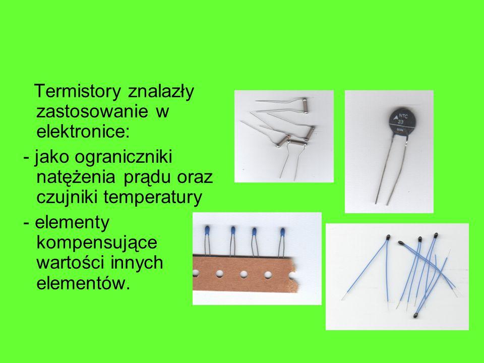 Termistory znalazły zastosowanie w elektronice: