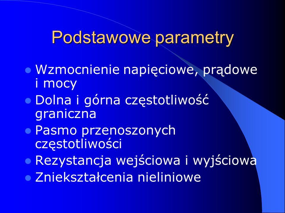Podstawowe parametry Wzmocnienie napięciowe, prądowe i mocy