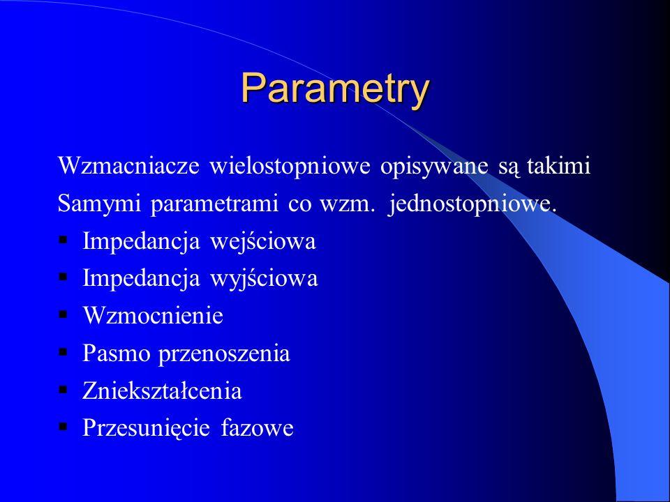 Parametry Wzmacniacze wielostopniowe opisywane są takimi