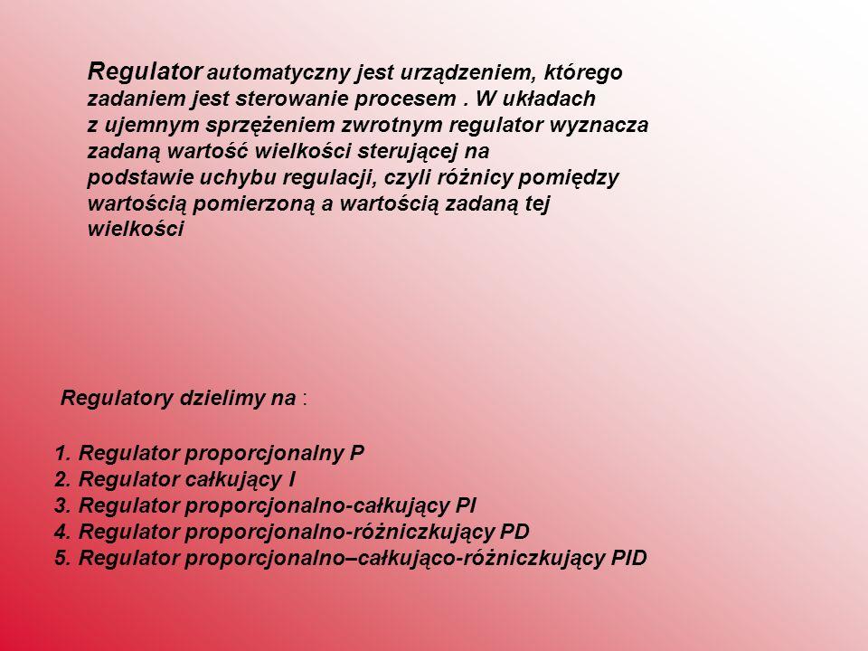 Regulator automatyczny jest urządzeniem, którego zadaniem jest sterowanie procesem . W układach