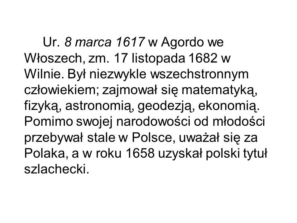 Ur. 8 marca 1617 w Agordo we Włoszech, zm. 17 listopada 1682 w Wilnie