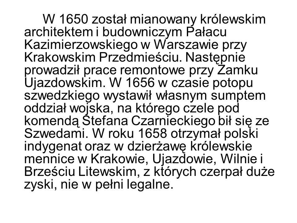 W 1650 został mianowany królewskim architektem i budowniczym Pałacu Kazimierzowskiego w Warszawie przy Krakowskim Przedmieściu.