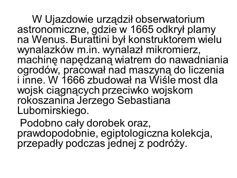 W Ujazdowie urządził obserwatorium astronomiczne, gdzie w 1665 odkrył plamy na Wenus. Burattini był konstruktorem wielu wynalazków m.in. wynalazł mikromierz, machinę napędzaną wiatrem do nawadniania ogrodów, pracował nad maszyną do liczenia i inne. W 1666 zbudował na Wiśle most dla wojsk ciągnących przeciwko wojskom rokoszanina Jerzego Sebastiana Lubomirskiego.