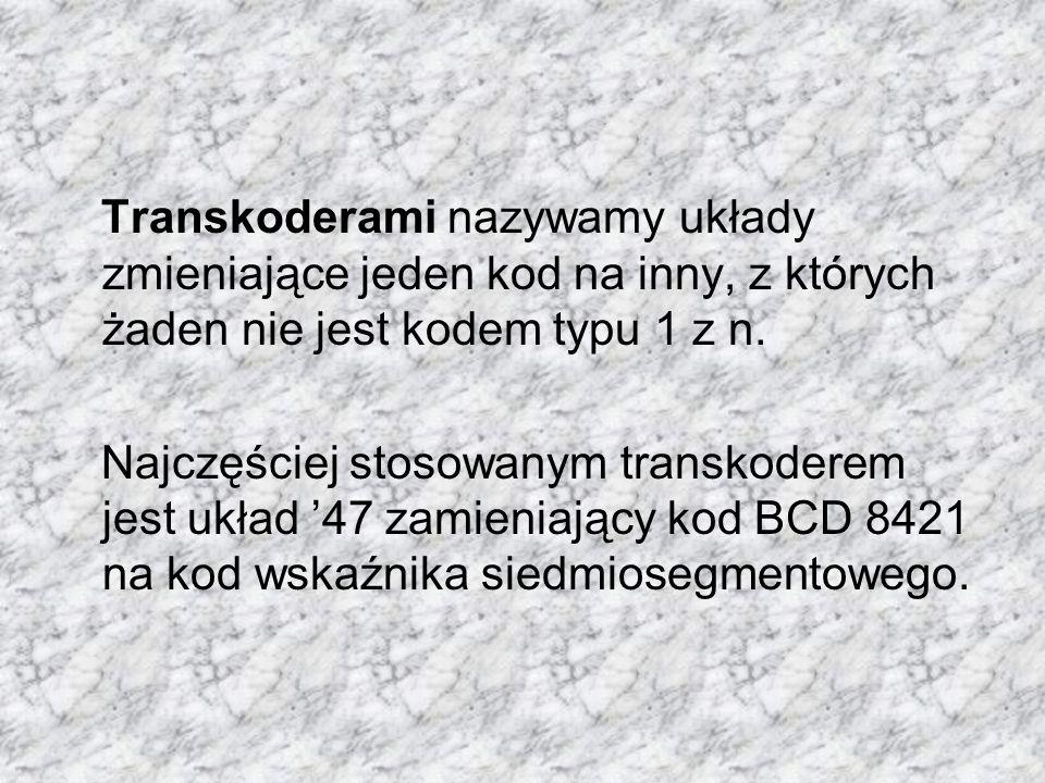 Transkoderami nazywamy układy zmieniające jeden kod na inny, z których żaden nie jest kodem typu 1 z n.