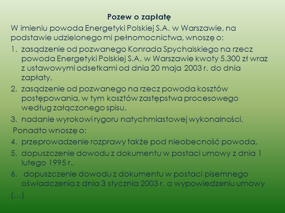 Pozew o zapłatę W imieniu powoda Energetyki Polskiej S.A. w Warszawie, na podstawie udzielonego mi pełnomocnictwa, wnoszę o: