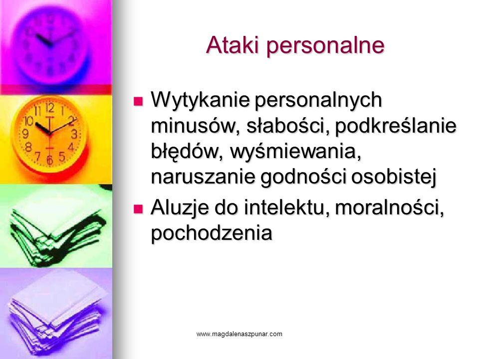 Ataki personalne Wytykanie personalnych minusów, słabości, podkreślanie błędów, wyśmiewania, naruszanie godności osobistej.