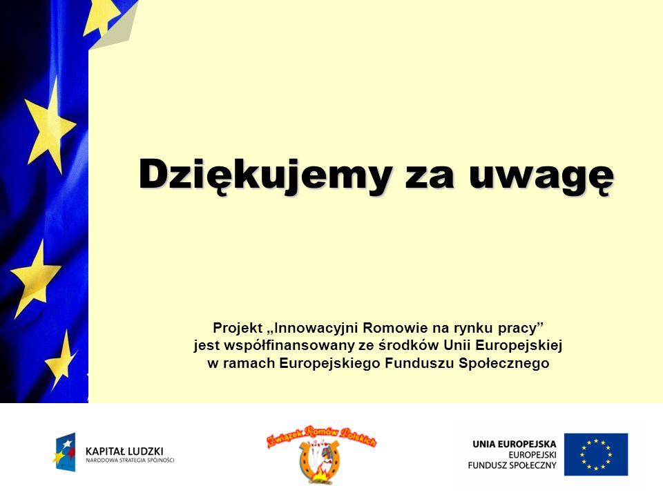 """Dziękujemy za uwagę Projekt """"Innowacyjni Romowie na rynku pracy"""