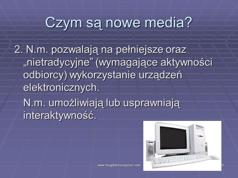 """Czym są nowe media 2. N.m. pozwalają na pełniejsze oraz """"nietradycyjne (wymagające aktywności odbiorcy) wykorzystanie urządzeń elektronicznych."""