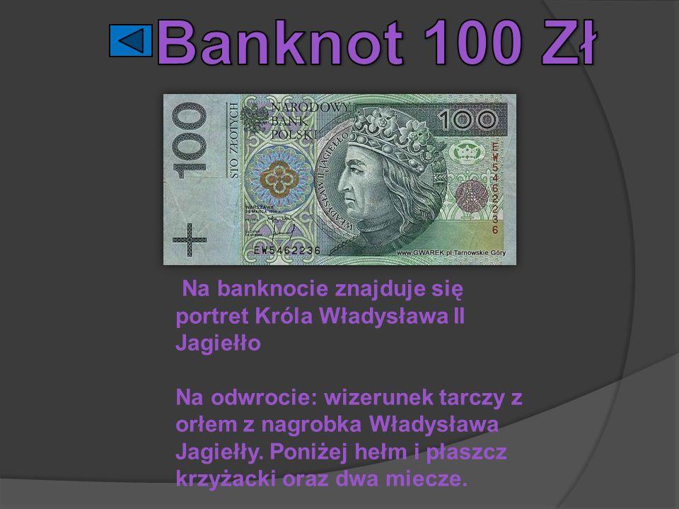 Banknot 100 Zł Na banknocie znajduje się portret Króla Władysława II Jagiełło.