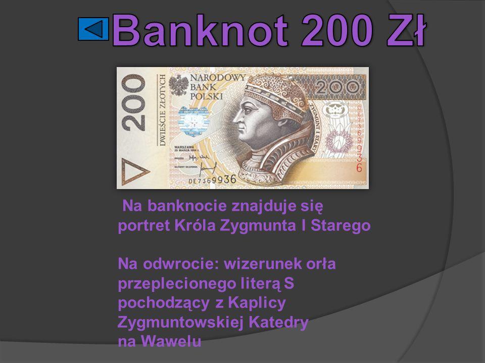 Banknot 200 Zł Na banknocie znajduje się portret Króla Zygmunta I Starego.