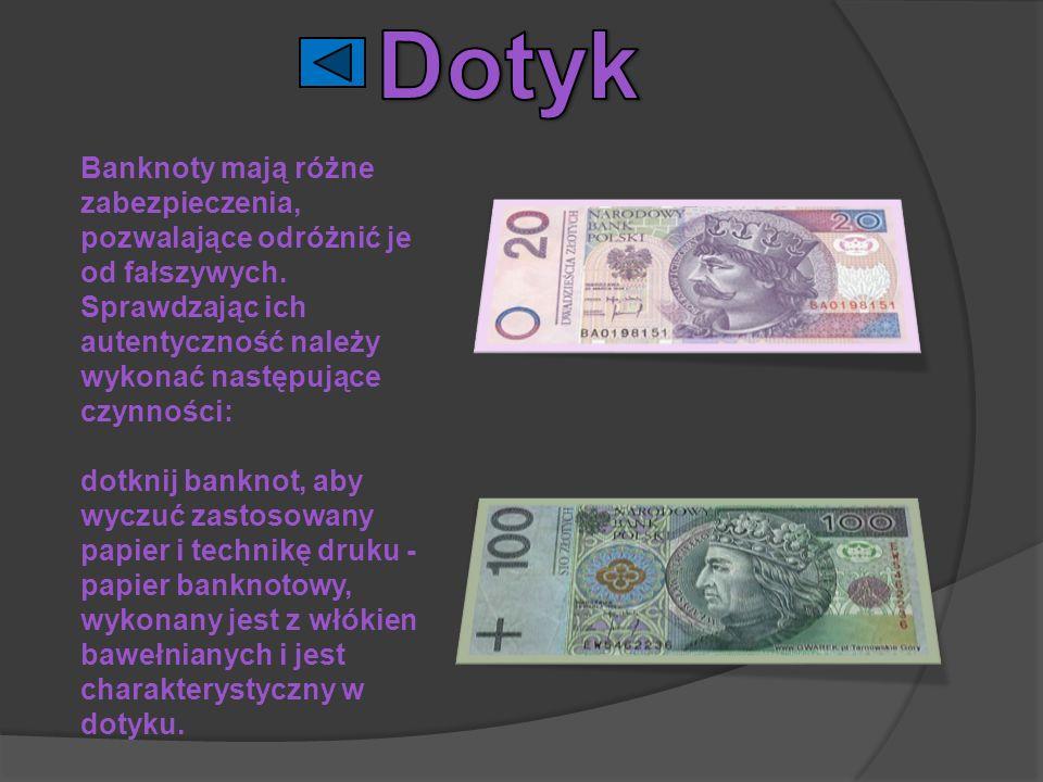 Dotyk Banknoty mają różne zabezpieczenia, pozwalające odróżnić je od fałszywych. Sprawdzając ich autentyczność należy wykonać następujące czynności: