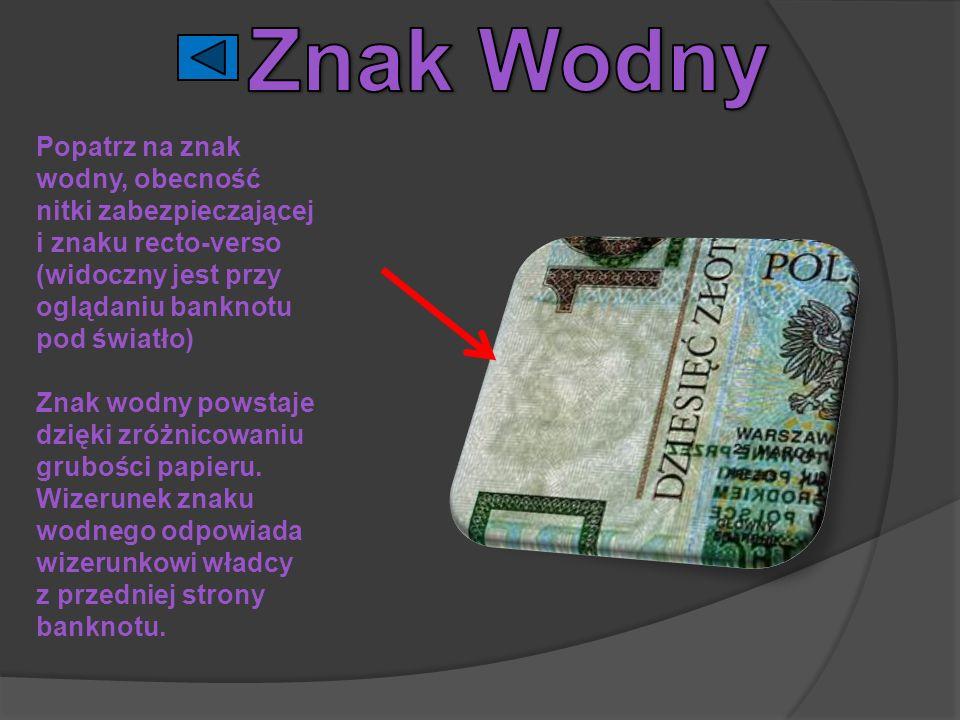 Znak Wodny Popatrz na znak wodny, obecność nitki zabezpieczającej i znaku recto-verso (widoczny jest przy oglądaniu banknotu pod światło)