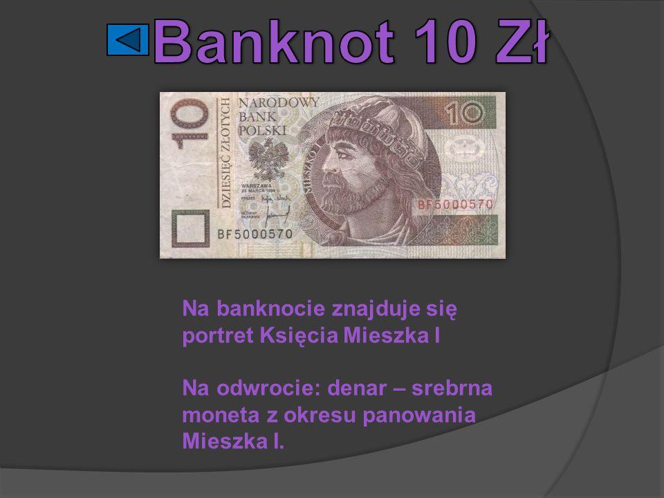 Banknot 10 Zł Na banknocie znajduje się portret Księcia Mieszka I