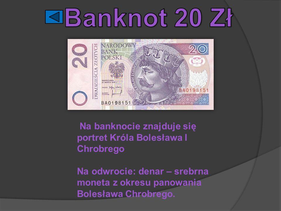 Banknot 20 Zł Na banknocie znajduje się portret Króla Bolesława I Chrobrego.