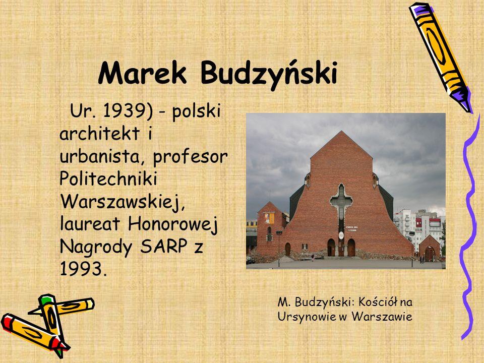 Marek Budzyński Ur. 1939) - polski architekt i urbanista, profesor Politechniki Warszawskiej, laureat Honorowej Nagrody SARP z 1993.