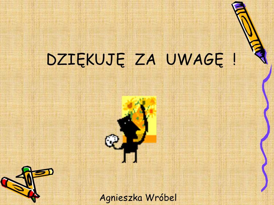 DZIĘKUJĘ ZA UWAGĘ ! Agnieszka Wróbel