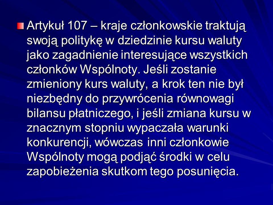 Artykuł 107 – kraje członkowskie traktują swoją politykę w dziedzinie kursu waluty jako zagadnienie interesujące wszystkich członków Wspólnoty.