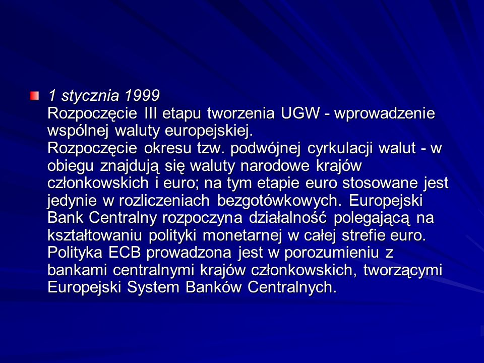 1 stycznia 1999 Rozpoczęcie III etapu tworzenia UGW - wprowadzenie wspólnej waluty europejskiej.