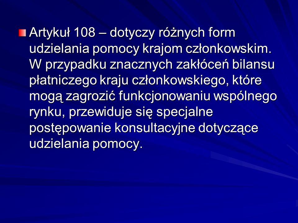 Artykuł 108 – dotyczy różnych form udzielania pomocy krajom członkowskim.