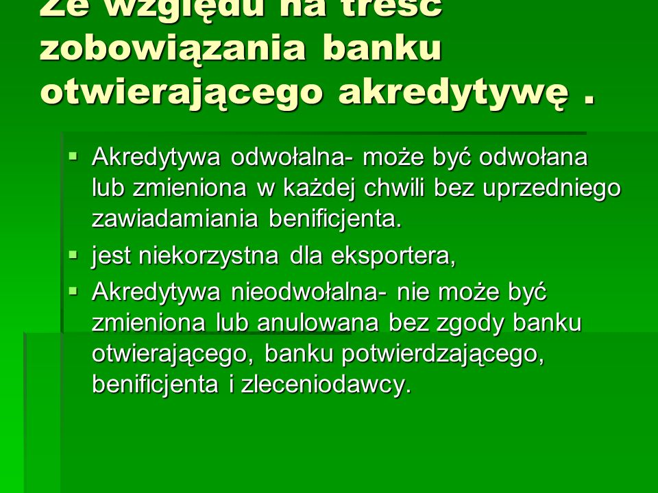 Ze względu na treść zobowiązania banku otwierającego akredytywę .