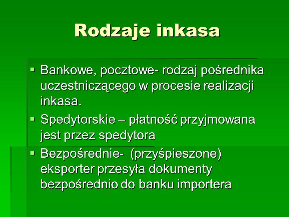 Rodzaje inkasa Bankowe, pocztowe- rodzaj pośrednika uczestniczącego w procesie realizacji inkasa.