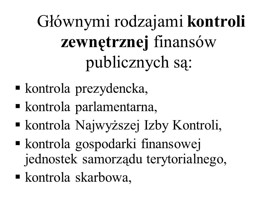 Głównymi rodzajami kontroli zewnętrznej finansów publicznych są: