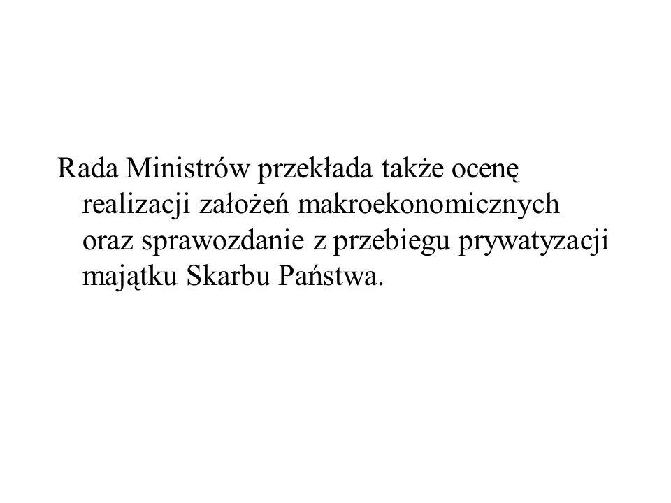 Rada Ministrów przekłada także ocenę realizacji założeń makroekonomicznych oraz sprawozdanie z przebiegu prywatyzacji majątku Skarbu Państwa.