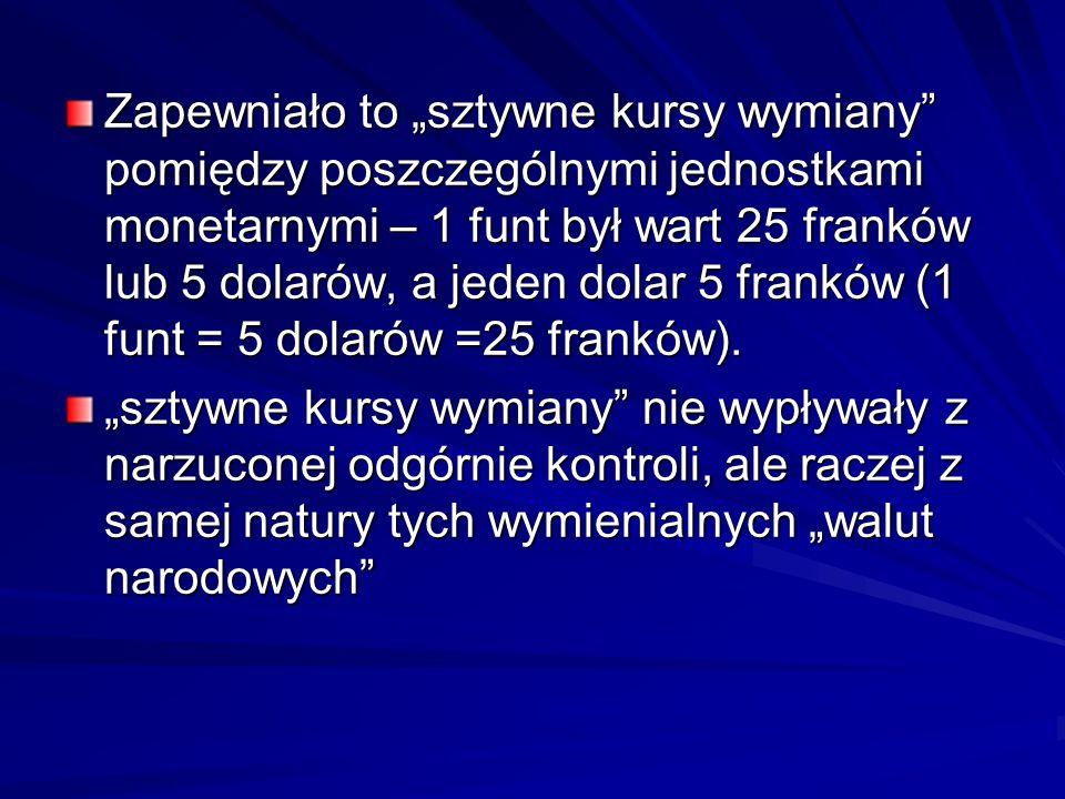 """Zapewniało to """"sztywne kursy wymiany pomiędzy poszczególnymi jednostkami monetarnymi – 1 funt był wart 25 franków lub 5 dolarów, a jeden dolar 5 franków (1 funt = 5 dolarów =25 franków)."""