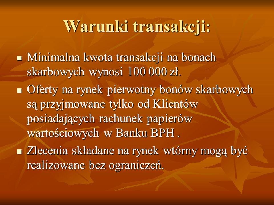 Warunki transakcji:Minimalna kwota transakcji na bonach skarbowych wynosi 100 000 zł.