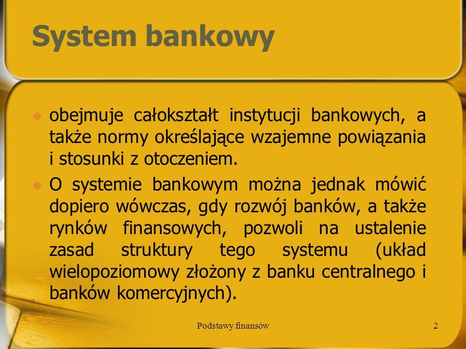 System bankowy obejmuje całokształt instytucji bankowych, a także normy określające wzajemne powiązania i stosunki z otoczeniem.