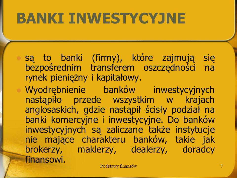 BANKI INWESTYCYJNE są to banki (firmy), które zajmują się bezpośrednim transferem oszczędności na rynek pieniężny i kapitałowy.