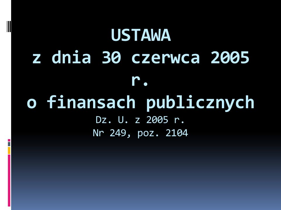 USTAWA z dnia 30 czerwca 2005 r. o finansach publicznych Dz. U
