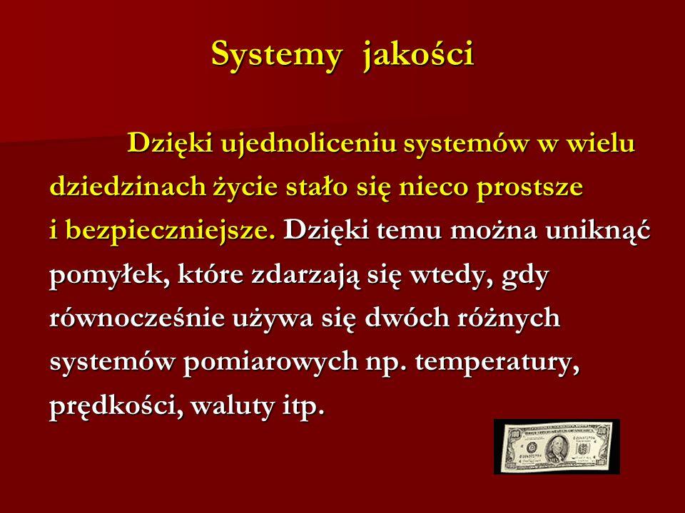Systemy jakości Dzięki ujednoliceniu systemów w wielu