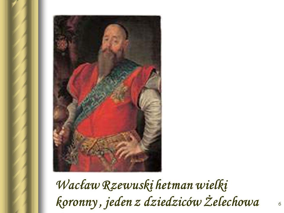Wacław Rzewuski hetman wielki koronny , jeden z dziedziców Żelechowa