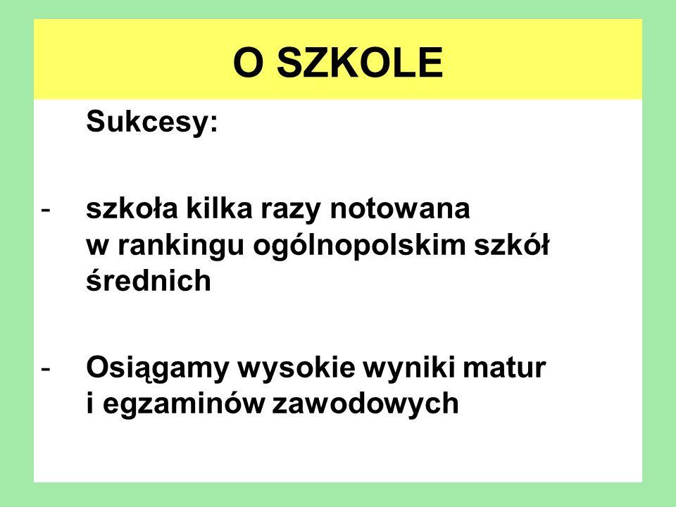 O SZKOLESukcesy: szkoła kilka razy notowana w rankingu ogólnopolskim szkół średnich.