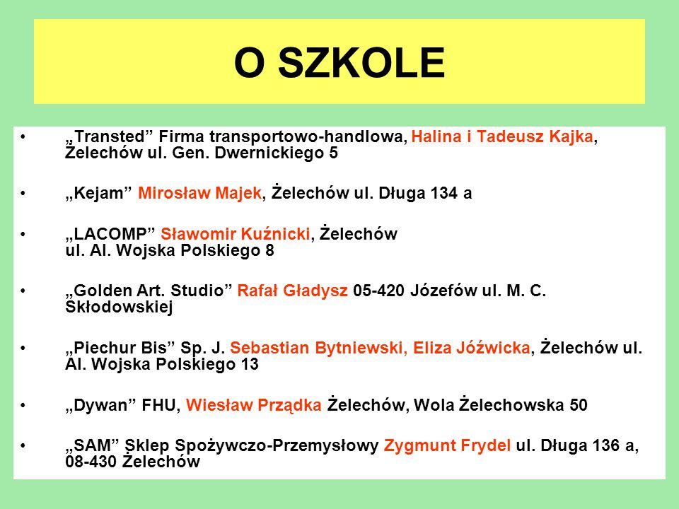 """O SZKOLE""""Transted Firma transportowo-handlowa, Halina i Tadeusz Kajka, Żelechów ul. Gen. Dwernickiego 5."""