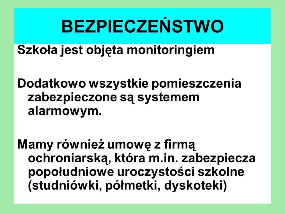 BEZPIECZEŃSTWO Szkoła jest objęta monitoringiem