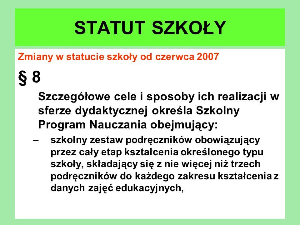 STATUT SZKOŁY Zmiany w statucie szkoły od czerwca 2007. § 8.