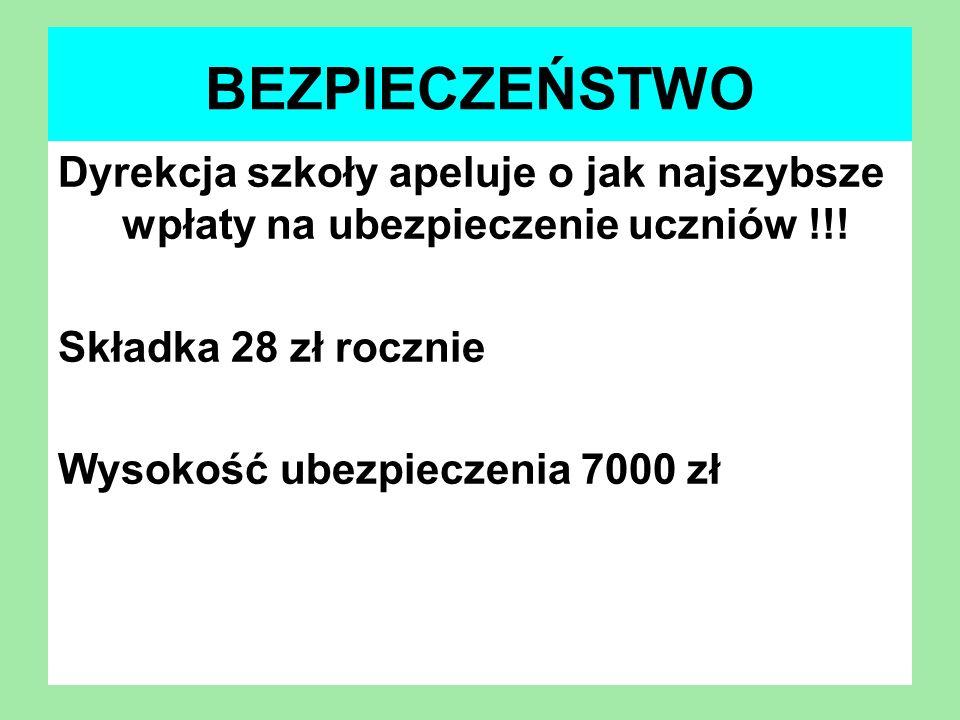 BEZPIECZEŃSTWODyrekcja szkoły apeluje o jak najszybsze wpłaty na ubezpieczenie uczniów !!! Składka 28 zł rocznie.