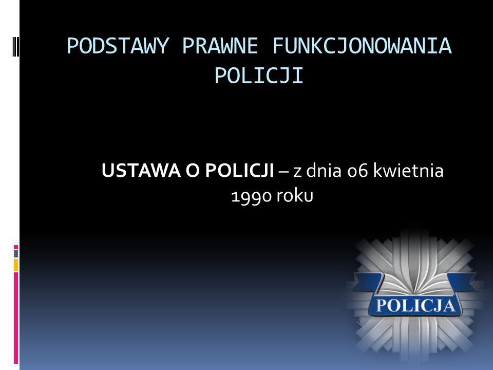 PODSTAWY PRAWNE FUNKCJONOWANIA POLICJI