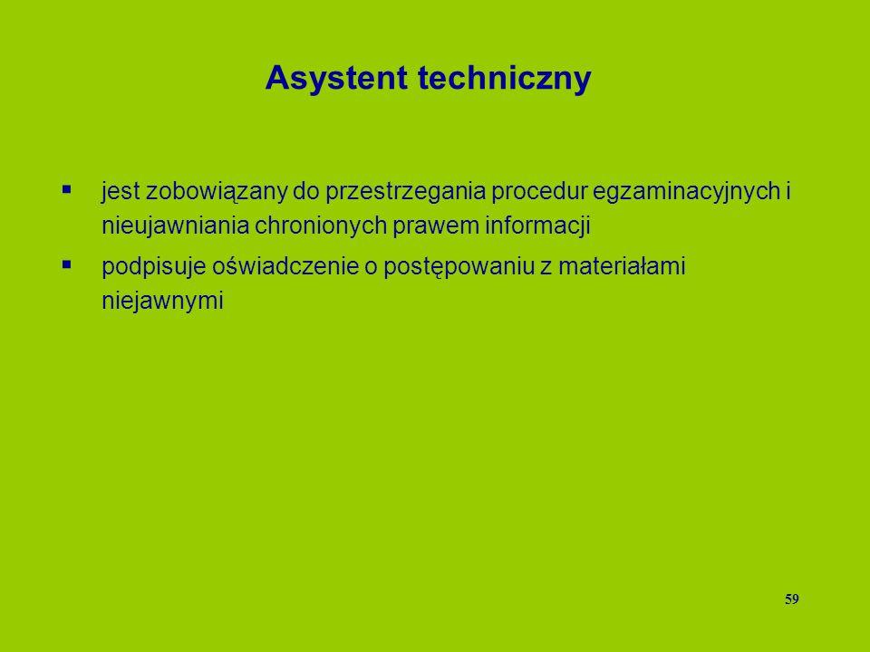 Asystent techniczny jest zobowiązany do przestrzegania procedur egzaminacyjnych i nieujawniania chronionych prawem informacji.