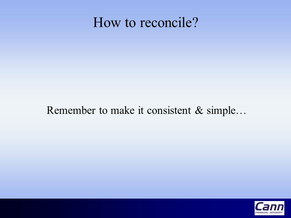 How to reconcile Remember to make it consistent & simple…