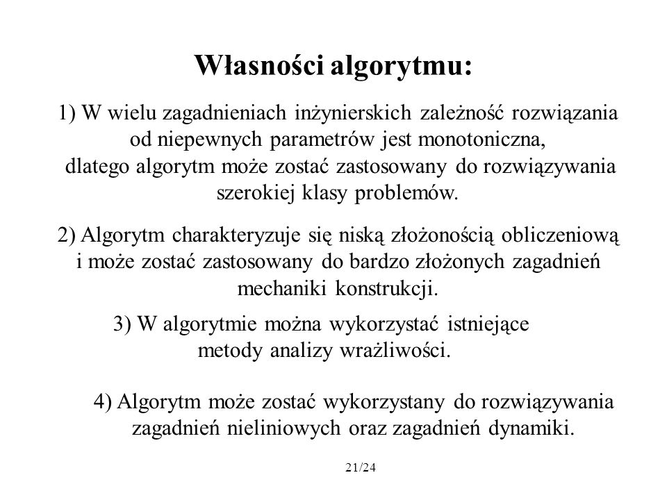Własności algorytmu: 1) W wielu zagadnieniach inżynierskich zależność rozwiązania. od niepewnych parametrów jest monotoniczna,