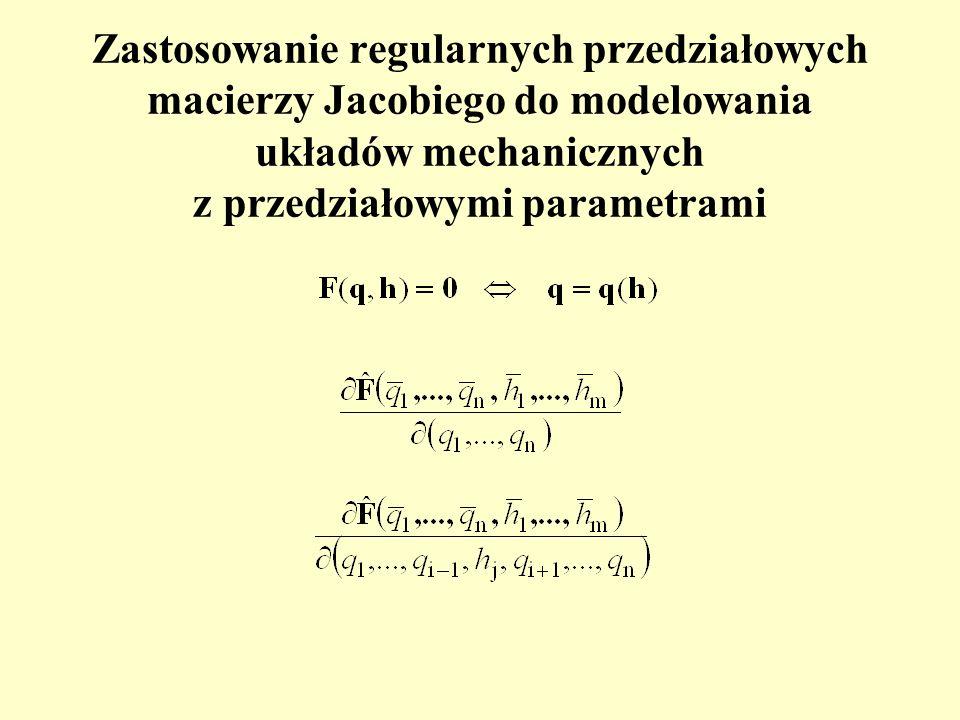 Zastosowanie regularnych przedziałowych macierzy Jacobiego do modelowania układów mechanicznych z przedziałowymi parametrami