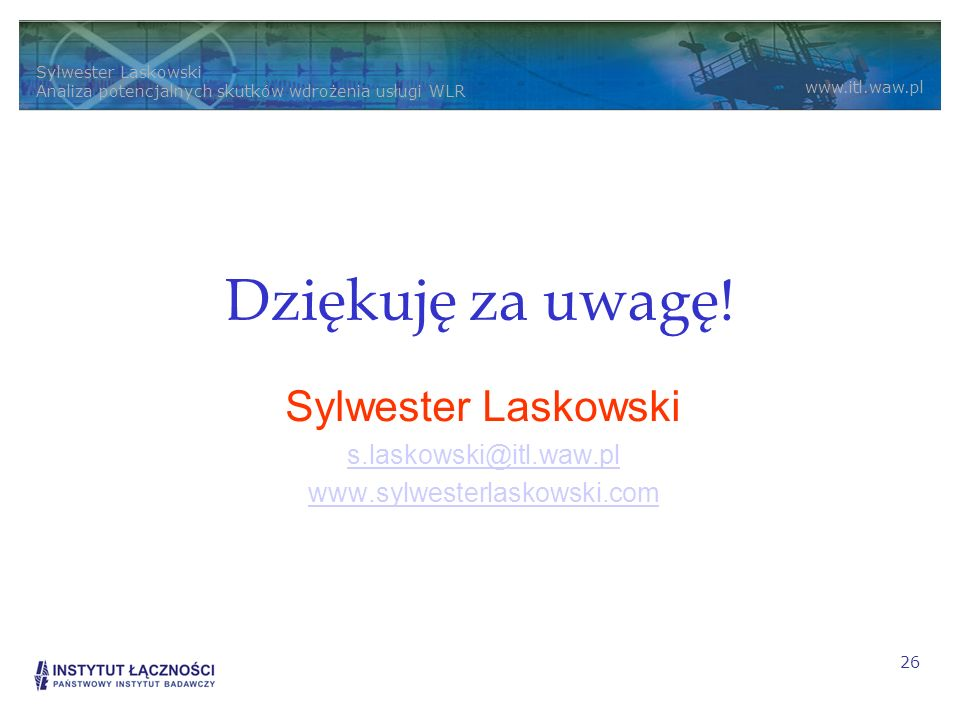 Sylwester Laskowski s.laskowski@itl.waw.pl www.sylwesterlaskowski.com