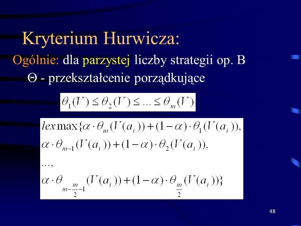 Kryterium Hurwicza: Ogólnie: dla parzystej liczby strategii op. B