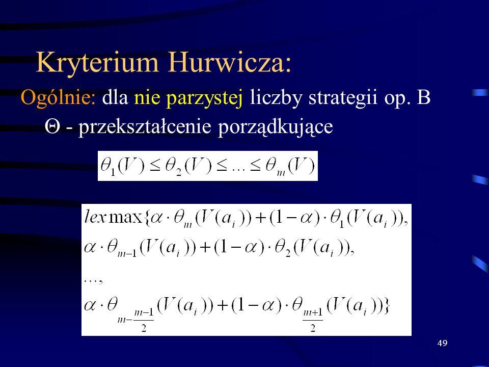 Kryterium Hurwicza: Ogólnie: dla nie parzystej liczby strategii op. B