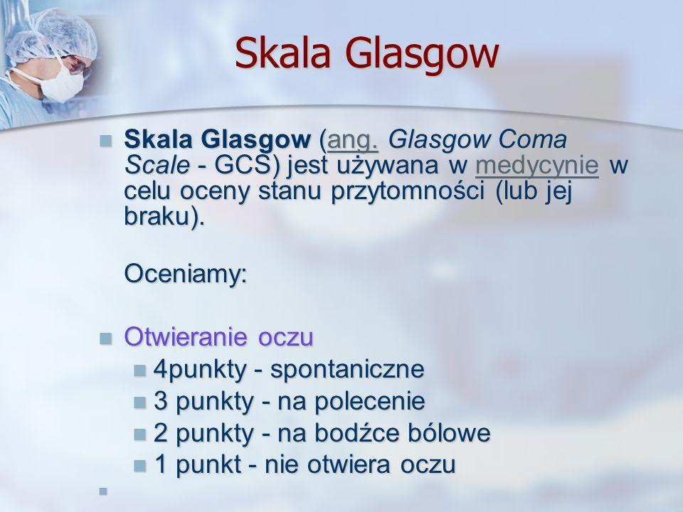 Skala GlasgowSkala Glasgow (ang. Glasgow Coma Scale - GCS) jest używana w medycynie w celu oceny stanu przytomności (lub jej braku).