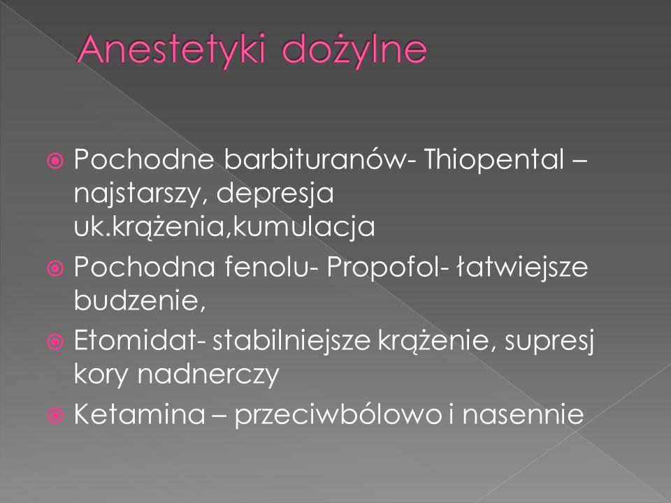 Anestetyki dożylne Pochodne barbituranów- Thiopental –najstarszy, depresja uk.krążenia,kumulacja. Pochodna fenolu- Propofol- łatwiejsze budzenie,